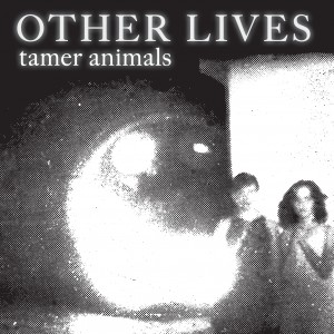 Album | Other Lives – Tamer Animals