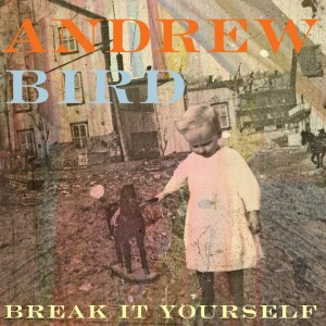 Album | Andrew Bird – Break It Yourself