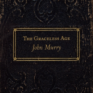 Album | John Murry – The Graceless Age